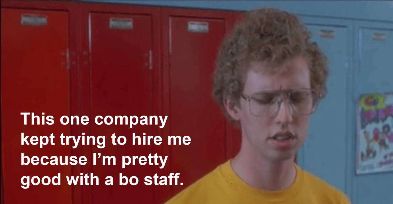 I'm Pretty Good With A Bo Staff