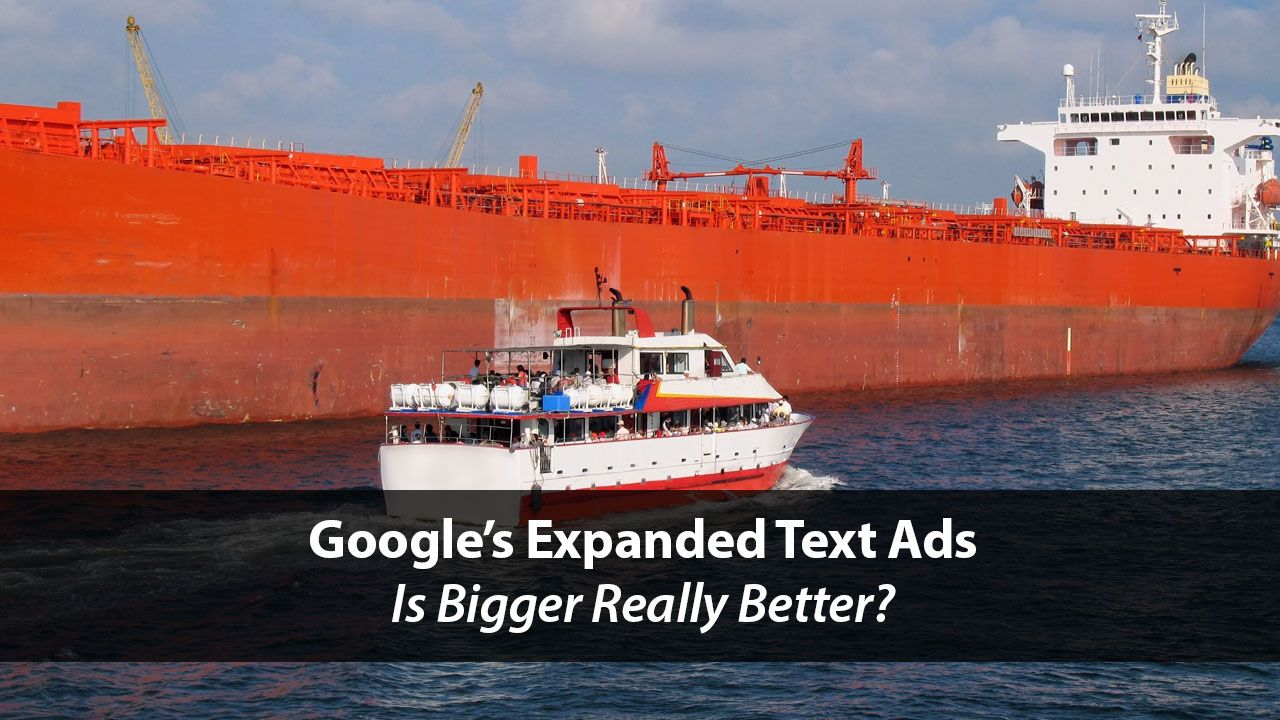 Google's Expanded Text Ads: Is Bigger Really Better?   Disruptive Advertising