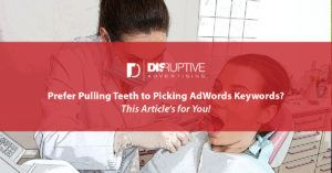 How to Pick the Right Dental Keywords for Your AdWords Campaigns | Disruptive Advertising
