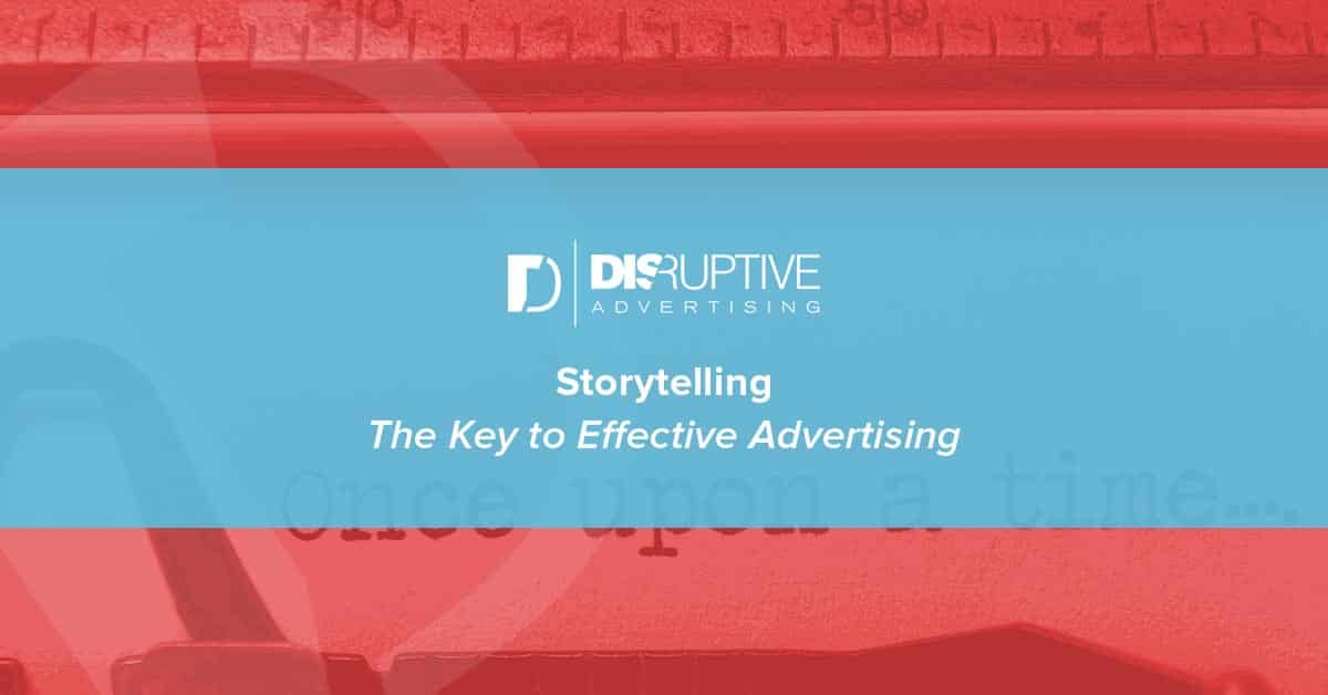 Storytelling: The Key to Effective Advertising | Disruptive