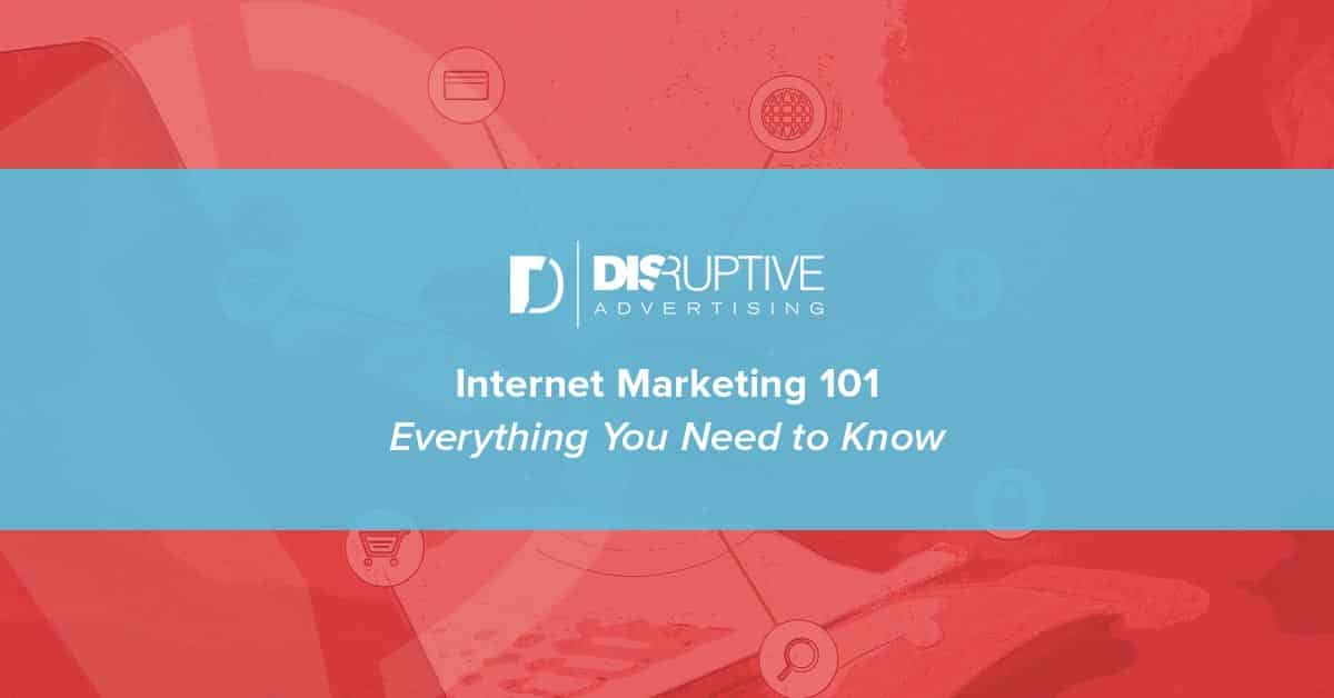 internet marketing 101 everything beginners need to know disruptive advertising